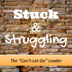 Stuck and Struggling: the Can't-Let-Go Leader