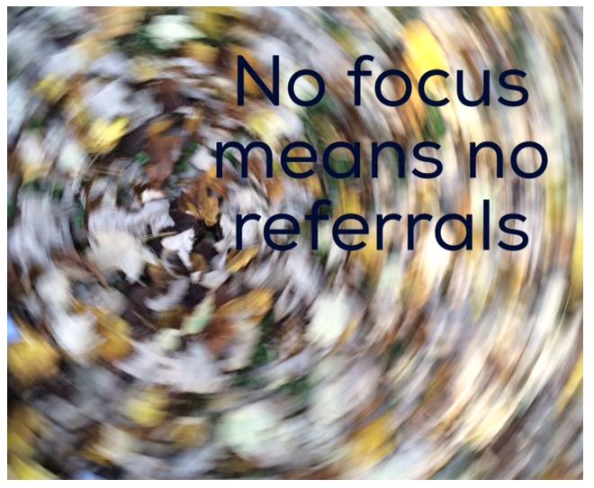 No Focus No Referrals